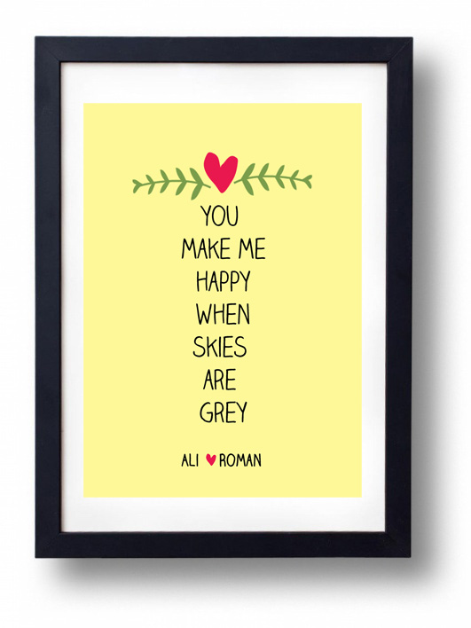 Engagement, Anniversary or Wedding Gift idea- You Make me Happy when Skies are Grey